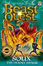 Beast Quest: 89: Solix the Deadly Swarm ebook by Adam Blade