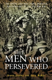 The Men Who Persevered - The AATTV - the most highly decorated Australian unit of the Viet Name war ebook by Bruce Davies and Gary McKay