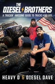 The Diesel Brothers - A Truckin' Awesome Guide to Trucks and Life ebook by Heavy D, Diesel Dave