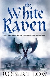 The White Raven (The Oathsworn Series, Book 3) ebook by Robert Low