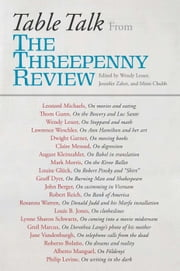 Table Talk - From the Threepenny Review ebook by Wendy Lesser,Jennifer  Zahrt,Mimi Chubb