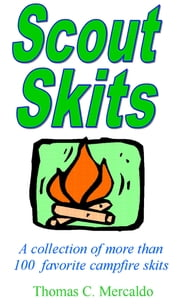Scout Skits - A collection of more than 100 favorite campfire skits ebook by Tom Mercaldo