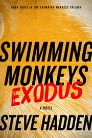 Swimming Monkeys: Exodus (Book Three in the Swimming Monkeys Trilogy) ebook by Steve Hadden