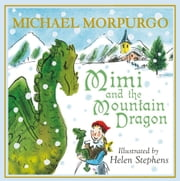 Mimi and the Mountain Dragon ebook by Michael Morpurgo,Helen Stephens