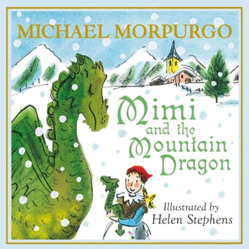 Mimi and the Mountain Dragon ebook by Michael Morpurgo
