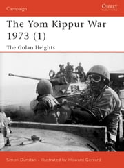 The Yom Kippur War 1973 (1) - The Golan Heights ebook by Simon Dunstan,Howard Gerrard