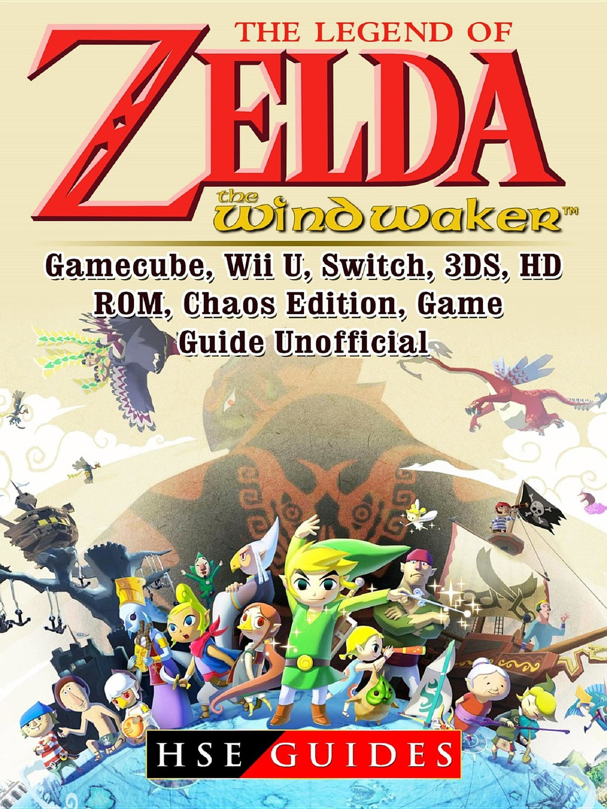 The Legend of Zelda The Wind Waker, Gamecube, Wii U, Switch, 3DS, HD, ROM,  Chaos Edition, Game Guide Unofficial ebook by HSE Guides - Rakuten Kobo