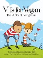V Is for Vegan - The ABCs of Being Kind eBook by Ruby Roth, Ruby Roth