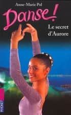 Danse ! tome 22 - Le secret d'Aurore ebook by Anne-Marie POL