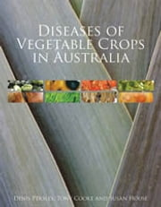 Diseases of Vegetable Crops in Australia ebook by Denis Persley,Tony Cooke,Susan House