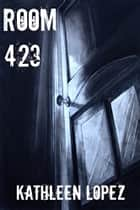 Room 423 ebook by Kathleen Lopez