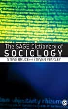 The SAGE Dictionary of Sociology ebook by Steven Yearley, Steve Bruce