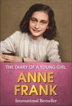 The Diary of a Young Girl ebook by Anne Frank,GP Editors