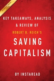 Summary of Saving Capitalism - by Robert B. Reich | Includes Analysis ebook by Instaread Summaries