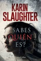 ¿Sabes quién es? ebook by Karin Slaughter