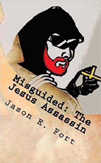 Misguided: The Jesus Assassin - The Knox Mission: Book 1 - Special Edition Set ebook by Jason E. Fort