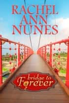 Bridge to Forever ebook by Rachel Ann Nunes