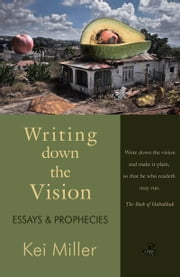 Writing Down the Vision - Essays & Prophecies ebook by Kei Miller