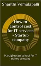 How to control cost for IT services - Startup Company ebook by Shanthi Vemulapalli