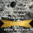 The Yonahlossee Riding Camp for Girls - A Novel audiobook by Anton DiSclafani