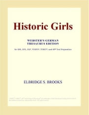 Historic Girls (Webster's German Thesaurus Edition) ebook by ICON Group International, Inc.