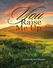 You Raise Me Up ebook by Carolyn Reeves Shugart