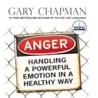 Anger - Handling a Powerful Emotion in a Healthy Way audiobook by Gary Chapman, Gary Chapman