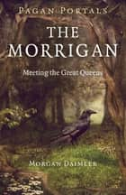 Pagan Portals - The Morrigan - Meeting the Great Queens ebook by Morgan Daimler