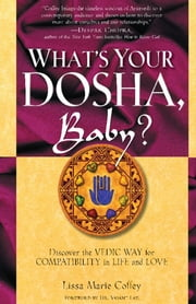 What's Your Dosha, Baby? - Discover the Vedic Way for Compatibility in Life and Love ebook by Lisa Marie Coffey,Dr. Vasant Lao Dr.