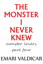 The Monster I Never Knew ebook by Emari Valdicar