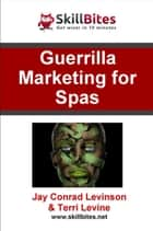Guerilla Marketing for Spas ebook by Jay Conrad Levinson,Terri Levine