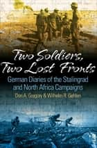 Two Soldiers, Two Lost Fronts - German War Diaries of the Stalingrad and North Africa Campaigns ebook by