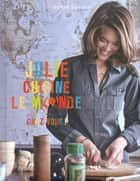 Julie cuisine le monde ebook by Julie Andrieu