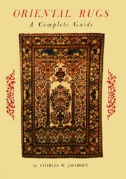 Oriental Rugs a Complete Guide ebook by Charles Jacobsen