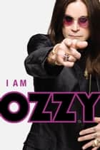 I Am Ozzy ebook by Ozzy Osbourne, Chris Ayres