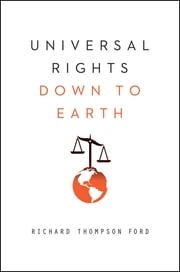 Universal Rights Down to Earth (Norton Global Ethics Series) ebook by Richard Thompson Ford