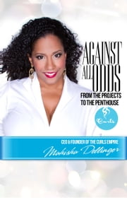 Against All Odds - From the Projects to the Penthouse ebook by Mahisha Dellinger