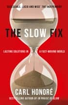 The Slow Fix: Solve Problems, Work Smarter and Live Better in a Fast World ebook by Carl Honore