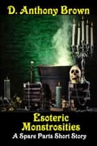 Esoteric Monstrosities ebook by D. Anthony Brown
