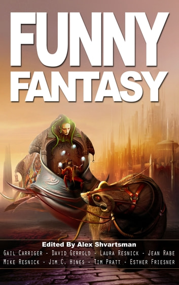 Funny Fantasy eBook by Alex Shvartsman,Gail Carriger,Esther Friesner,David Gerrold,Laura Resnick,Jim C. Hines,Mike Resnick,Tim Pratt,Jearn Rabe