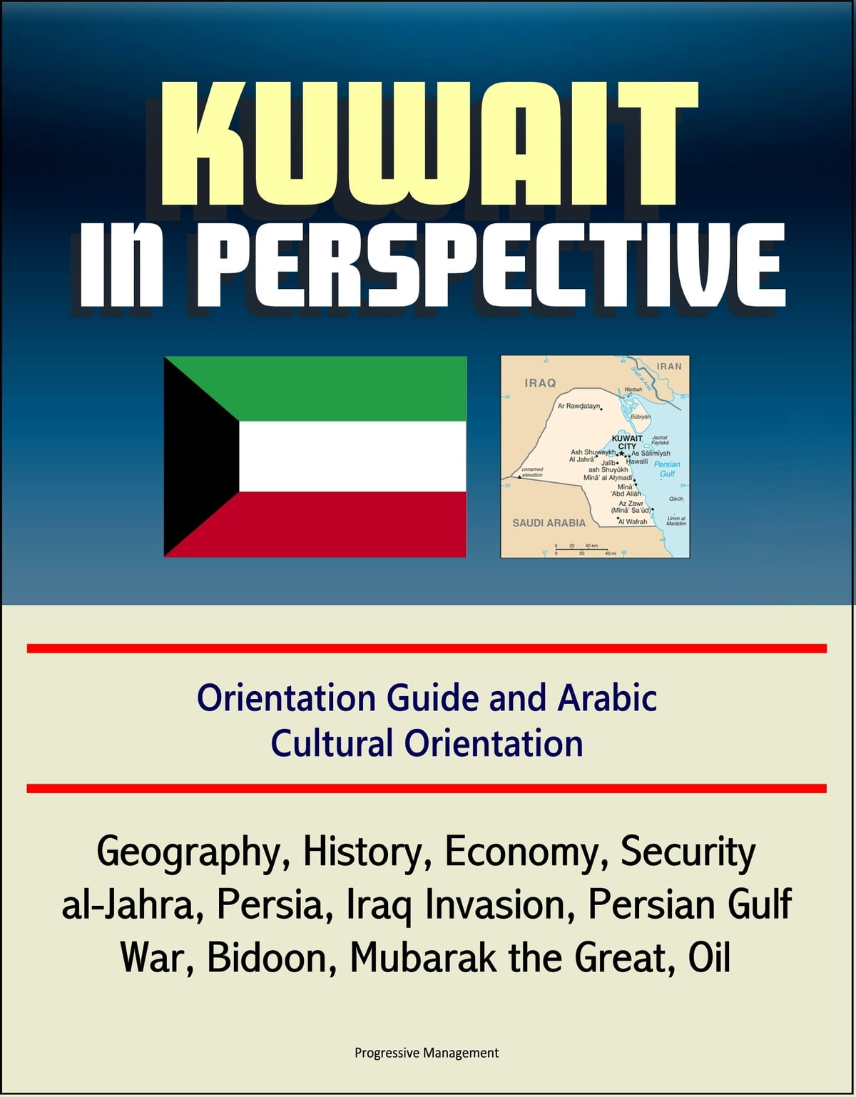 Kuwait in Perspective: Orientation Guide and Arabic Cultural Orientation:  Geography, History, Economy, Security, al-Jahra, Persia, Iraq Invasion,