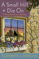 A Small Hill to Die On - A Penny Brannigan Mystery ebook by Elizabeth J. Duncan