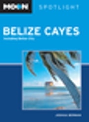 Moon Spotlight Belize Cayes - Including Belize City ebook by Joshua Berman