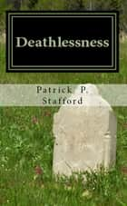 Deathlessness ebook by Patrick P. Stafford