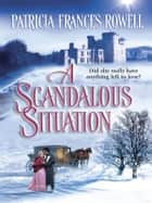 A Scandalous Situation ebook by Patricia Frances Rowell