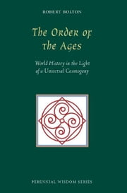 The Order Of The Ages - World History in the Light of a Universal Cosmogony ebook by Robert Bolton