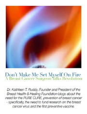 Don't Make Me Set Myself on Fire: A Breast Cancer Surgeon Talks Revolution - A Collection of My Hottest Blogs ebook by Vera Viner