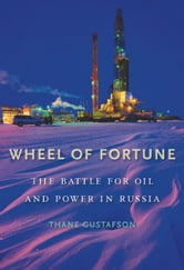 Wheel of Fortune - The Battle for Oil and Power in Russia ebook by Thane Gustafson