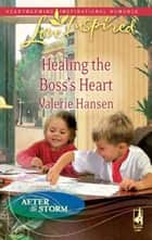 Healing the Boss's Heart ebook by Valerie Hansen