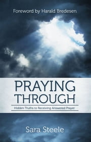 Praying Through: Hidden Truths to Receiving Answered Prayer ebook by Sara Steele,Susan Janos
